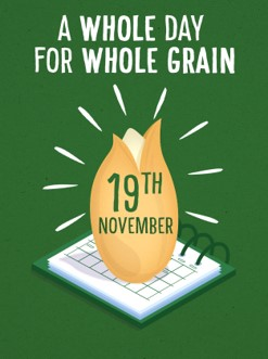 1st International Whole Grain Day - 19th November - Take Wholegrain seriously!